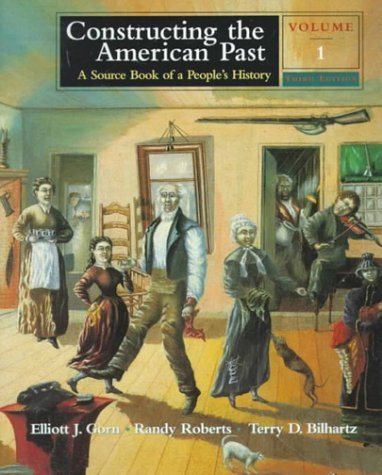 Constructing the American Past A Source Book of a People's History 3rd 1999 9780321002174 Front Cover