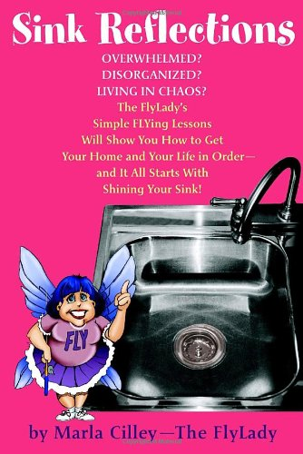 Sink Reflections Overwhelmed? Disorganized? Living in Chaos? Discover the Secrets That Have Changed the Lives of More Than Half a Million Families...  2002 9780553382174 Front Cover