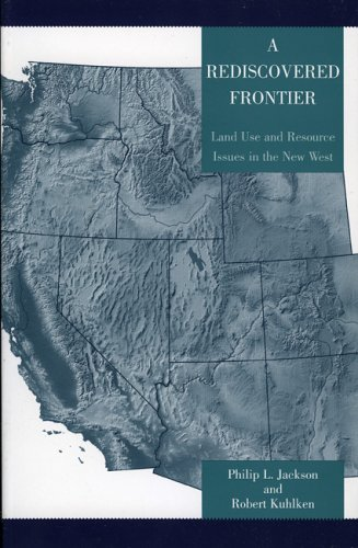 Rediscovered Frontier Land Use and Resource Issues in the New West  2005 9780742526174 Front Cover