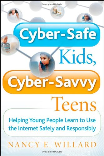 Cyber-Safe Kids, Cyber-Savvy Teens Helping Young People Learn to Use the Internet Safely and Responsibly  2007 edition cover