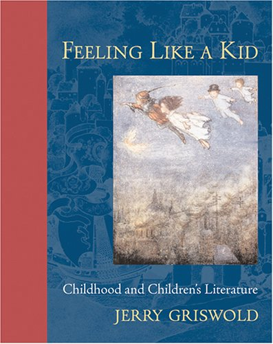 Feeling Like a Kid Childhood and Children's Literature  2006 edition cover