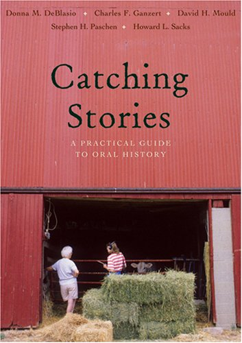 Catching Stories A Practical Guide to Oral History  2009 edition cover
