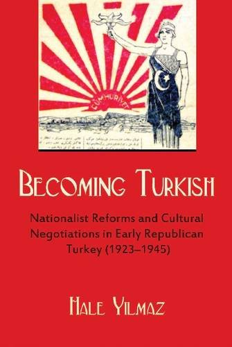 Becoming Turkish Nationalist Reforms and Cultural Negotiations in Early Republican Turkey, 1923-1945  2013 edition cover