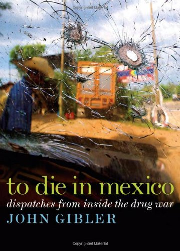 To Die in Mexico Dispatches from Inside the Drug War  2011 edition cover