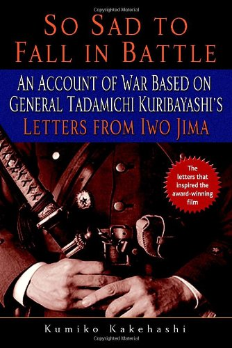 So Sad to Fall in Battle An Account of War Based on General Tadamichi Kuribayashi's Letters from Iwo Jima N/A edition cover