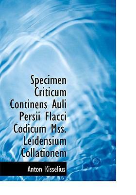 Specimen Criticum Continens Auli Persii Flacci Codicum Mss Leidensium Collationem N/A 9781115206174 Front Cover
