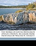 Works of Louise Mühlbach [Pseud ] Fronts in Color from Paintings by Walter H Everett N/A edition cover