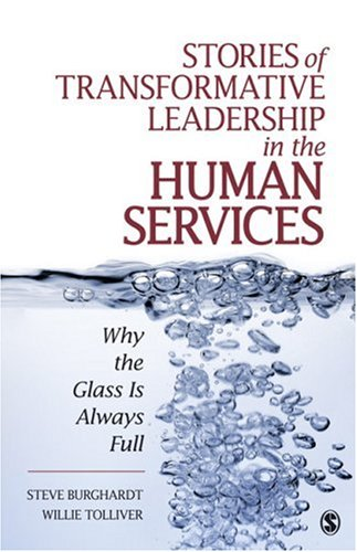 Stories of Transformative Leadership in the Human Services Why the Glass Is Always Full  2010 edition cover