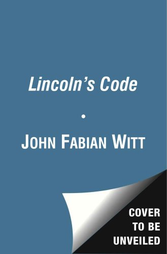 Lincoln's Code The Laws of War in American History  2013 edition cover