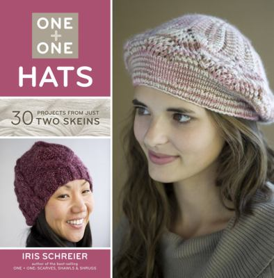 One + One - Hats 30 Projects from Just Two Skeins  2012 9781454703174 Front Cover