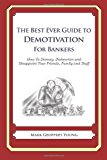 Best Ever Guide to Demotivation for Bankers How to Dismay, Dishearten and Disappoint Your Friends, Family and Staff N/A 9781484193174 Front Cover