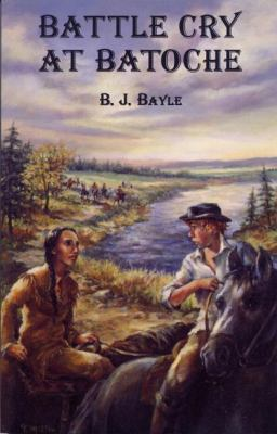 Battle Cry at Batoche   2007 9781550027174 Front Cover