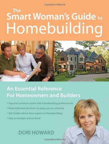 Smart Woman's Guide to Homebuilding An Essential Reference for Homeowners and Builders  2008 9781558708174 Front Cover
