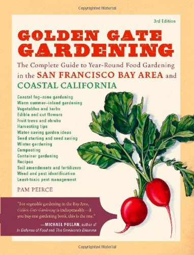 Golden Gate Gardening The Complete Guide to Year - Round Food Gardening in the San Francisco Bay Area and Coastal California 3rd 2010 9781570616174 Front Cover