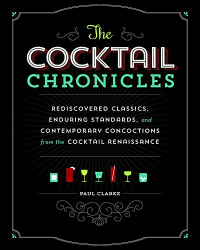 Cocktail Chronicles Navigating the Cocktail Renaissance with Jigger, Shaker and Glass  2015 9781940611174 Front Cover