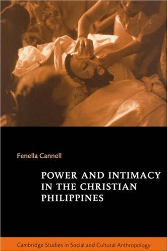 Power and Intimacy in the Christian Philippines (Cambridge Studies in Social and Cultural Anthropology) N/A edition cover
