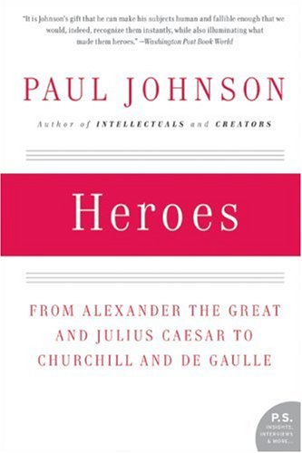 Heroes From Alexander the Great and Julius Caesar to Churchill and de Gaulle  2007 edition cover