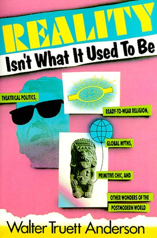 Reality Isn't What It Used to Be Theatrical Politics, Ready-to-Wear Religion, Global Myths, Primitive Chic, and Other Wonders of the Post Modern World Reprint edition cover