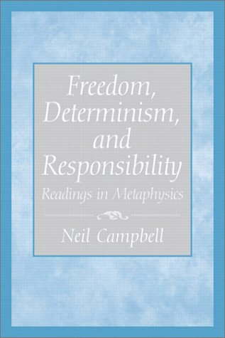 Freedom, Determinism, and Responsibility Readings in Metaphysics  2003 9780130485175 Front Cover