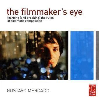 Filmmaker's Eye Learning (and Breaking) the Rules of Cinematic Composition  2011 edition cover