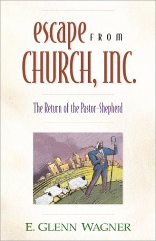 Escape from Church Inc The Return of the Pastor-Shepherd  2001 edition cover