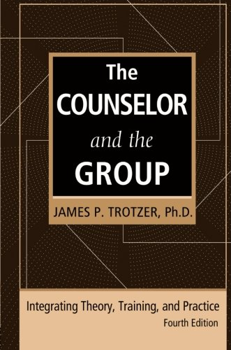 Counselor and the Group, Fourth Edition Integrating Theory, Training, and Practice 4th 2013 (Revised) edition cover