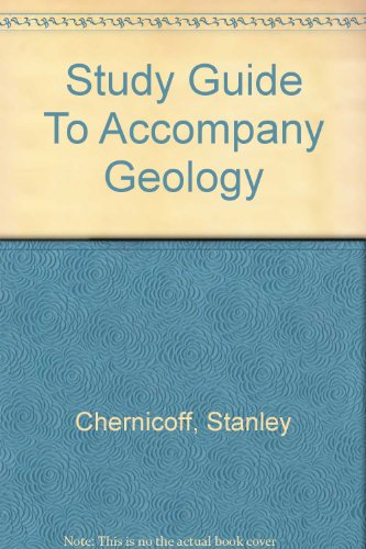Study Guide Used with ... Chernicoff-Essentials of Geology; Chernicoff-Geology: an Introduction to Physical Geology 3rd 2002 (Student Manual, Study Guide, etc.) 9780618118175 Front Cover