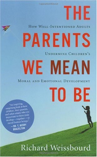 Parents We Mean to Be How Well-Intentioned Adults Undermine Children's Moral and Emotional Development  2007 9780618626175 Front Cover