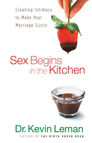 Sex Begins in the Kitchen Creating Intimacy to Make Your Marriage Sizzle  2006 (Reprint) edition cover