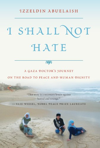 I Shall Not Hate A Gaza Doctor's Journey on the Road to Peace and Human Dignity  2011 edition cover