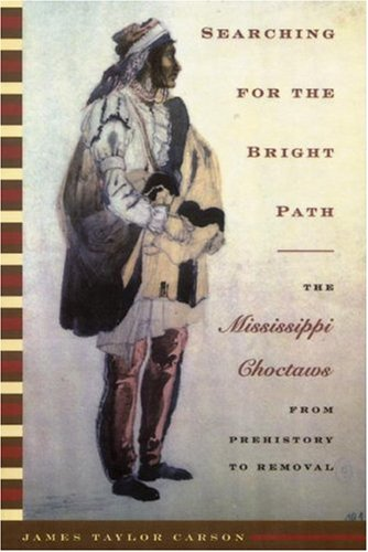 Searching for the Bright Path The Mississippi Choctaws from Prehistory to Removal  2003 edition cover