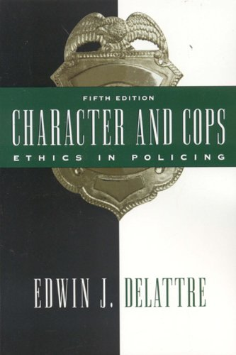 Character and Cops Ethics in Policing 5th 2006 (Revised) edition cover