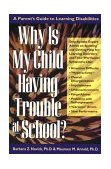 Why Is My Child Having Trouble at School? A Parent's Guide to Learning Disabilities N/A 9780874778175 Front Cover