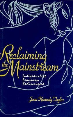 Reclaiming the Mainstream Individualist Feminism Rediscovered N/A 9780879757175 Front Cover