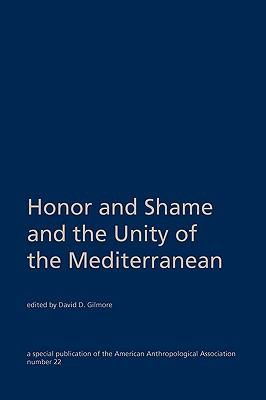 Honor and Shame and the Unity of the Mediterranean Special publication of the American Anthropological Association  1987 9780913167175 Front Cover