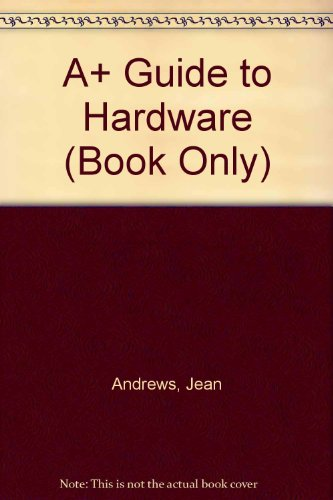 A+ Guide to Hardware:   2013 edition cover