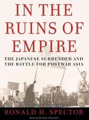 In the Ruins of Empire: The Japanese Surrender and the Battle for Postwar Asia  2007 9781400134175 Front Cover