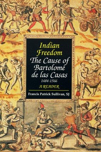 Indian Freedom The Cause of Bartolome de Las Casas - A Reader N/A edition cover