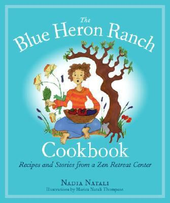 Blue Heron Ranch Cookbook Recipes and Stories from a Zen Retreat Center  2008 9781556437175 Front Cover