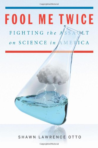 Fool Me Twice Fighting the Assault on Science in America  2011 9781605292175 Front Cover