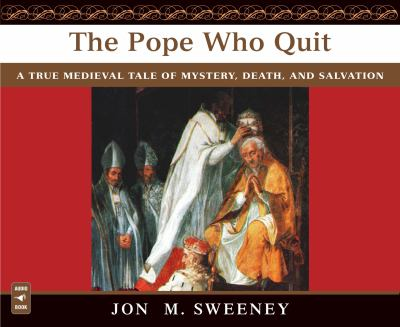 The Pope Who Quit: A True Medieval Tale of Mystery, Death, and Salvation  2012 edition cover