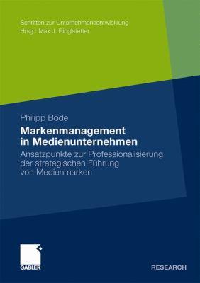 Markenmanagement in Medienunternehmen: Ansatzpunkte Zur Professionalisierung Der Strategischen Führung Von Medienmarken  2010 9783834922175 Front Cover