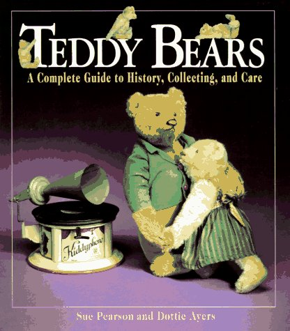 Teddy Bears : A Complete Guide to History, Collecting and Care N/A 9780028604176 Front Cover
