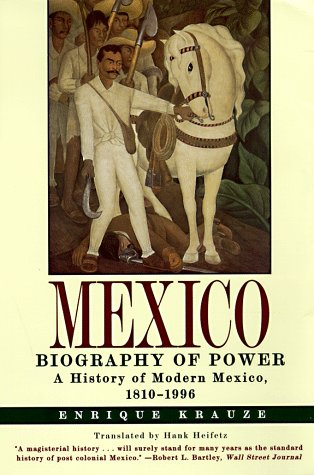 Mexico Biography of Power - A History of Modern Mexico, 1810-1996  1998 9780060929176 Front Cover