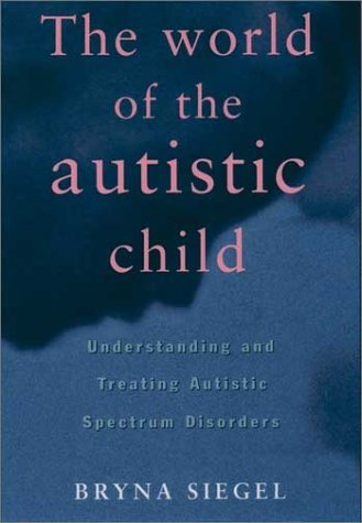 World of the Autistic Child Understanding and Treating Autistic Spectrum Disorders  1998 (Reprint) 9780195119176 Front Cover