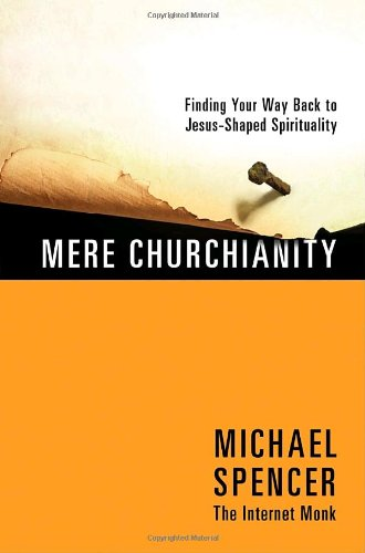 Mere Churchianity Finding Your Way Back to Jesus-Shaped Spirituality  2010 edition cover