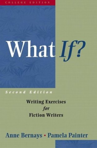 What If? Writing Exercises for Fiction Writers 2nd 2004 (Revised) edition cover