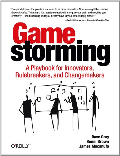Gamestorming A Playbook for Innovators, Rulebreakers, and Changemakers  2010 edition cover