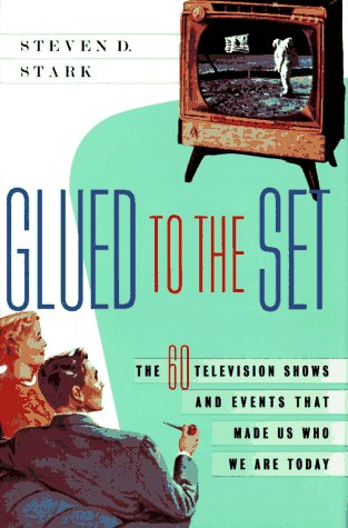 Glued to the Set The 60 Television Shows and Events That Made Us Who We Are Today  1998 edition cover