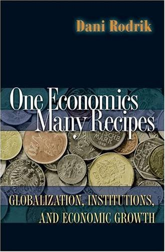 One Economics, Many Recipes Globalization, Institutions, and Economic Growth  2007 edition cover